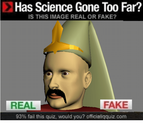 Fail, Fake, and Image: Has Science Gone Too Far?  IS THIS IMAGE REAL OR FAKE?  FAKE  REAL  93% fail this quiz, would you? officialiqquiz com
