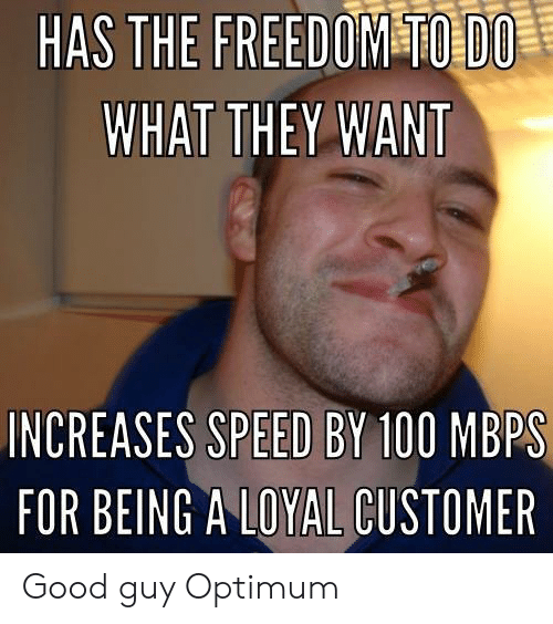 Anaconda, Good, and Freedom: HAS THE FREEDOM  WHAT THEY WANT  INCREASES SPEED BY 100 MBPS  FOR BEING A LOYAL CUSTOMER Good guy Optimum