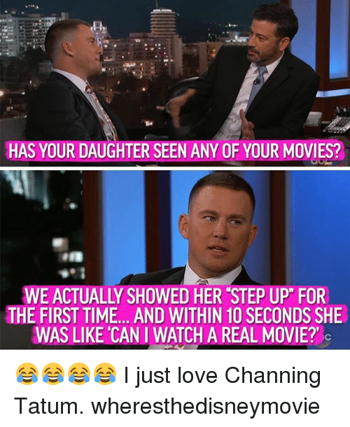 "Love, Memes, and Movies: HAS YOUR DAUGHTER SEEN ANY OF YOUR MOVIES?  WE ACTUALLY SHOWED HER STEP UP"" FOR  THE FIRST TIME. . AND WITHIN 10 SECONDS SHE  WAS LIKE CAN I WATCH A REAL MOVIE? 😂😂😂😂 I just love Channing Tatum. wheresthedisneymovie"