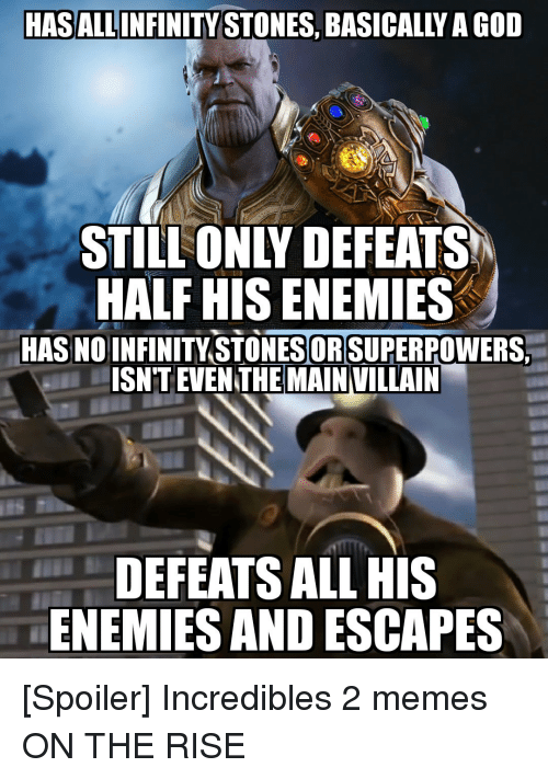 God, Memes, and Incredibles 2: HASALLINFINITY STONES, BASICALLY A GOD  STILL ONLY DEFEATS  HALF HIS ENEMIES  HAS NO INFINITY STONESOR SUPERPOWERS  DEFEATS ALL HIS  ENEMIES AND ESCAPES [Spoiler] Incredibles 2 memes ON THE RISE