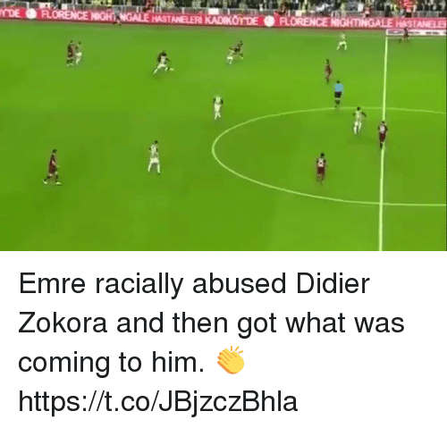 Soccer, Got, and Him: HASTANELER KADIKOY DE FLORENCE  ANELE Emre racially abused Didier Zokora and then got what was coming to him. 👏 https://t.co/JBjzczBhla