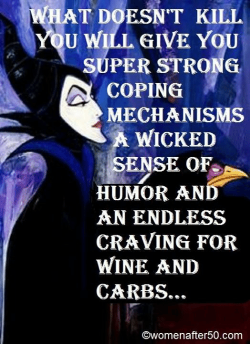 Memes, Wine, and Wicked: HAT DOESNT KILL  U WILL GIVE YOU  SUPER STRONG  COPING  MECHANISMS  WICKED  ENSE oF  HUMOR AN  AN ENDLESS  CRAVING FOR  WINE AND  CARBS.  Owomenafter50.com
