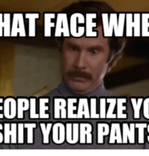 25 Best Memes About Pooped In Your Pants Pooped In Your Pants