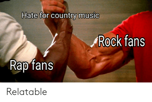 Music, Rap, and Country Music: Hate for country music  Rock fans  Rap fans Relatable