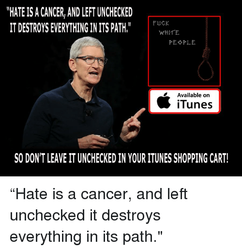 HATE IS a CANCER AND LEFT UNCHECKED 1T DESTROYS EVERYTHING