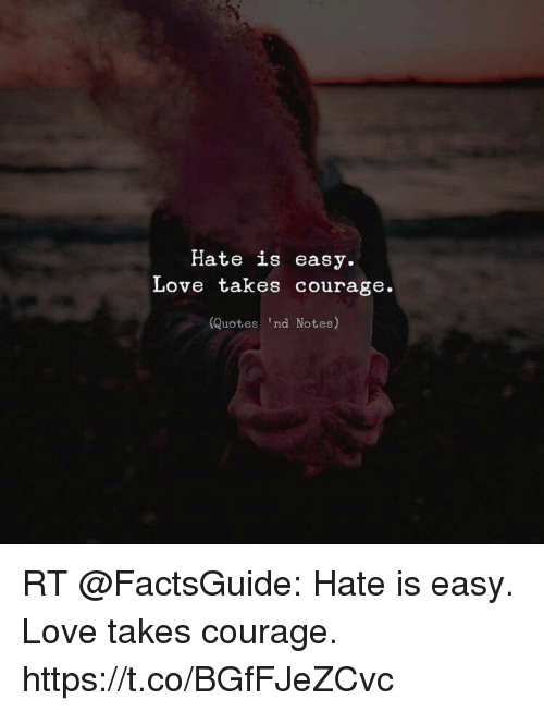 Hate Is Easy Love Takes Courage Quotes 'Nd Notes RT Hate Is Easy Awesome Quotes Courage