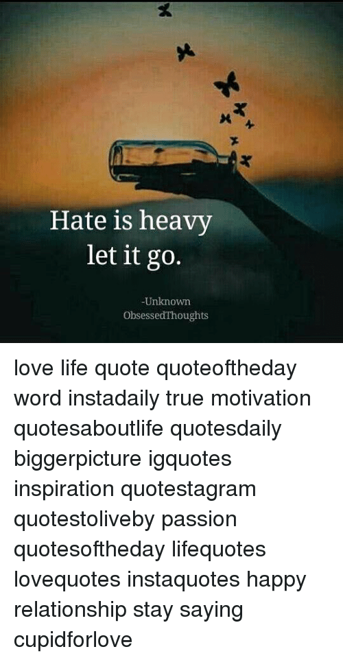 Hate Is Heavy Let It Go Unknown Obsessedthoughts Love Life Quote