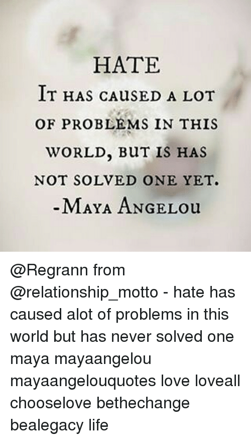 Hate It Has Caused A Lot Of Problems In This World But Is Has Not