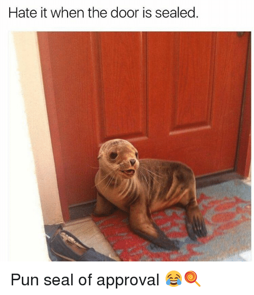 Memes Seal and ? Hate it when the door is sealed. Pun  sc 1 st  Me.me & Hate It When the Door Is Sealed Pun Seal of Approval ?? | Meme on ...