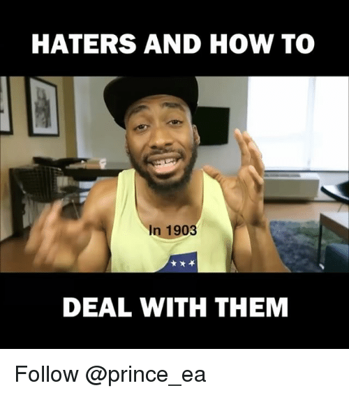 Memes, Prince, and 🤖: HATERS AND HOW TO  In 1903  DEAL WITH THEM Follow @prince_ea