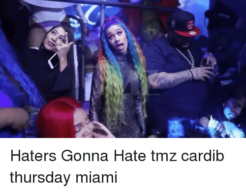 Memes, 🤖, and Miami: Haters Gonna Hate tmz cardib thursday miami