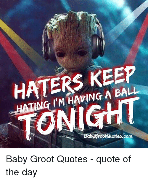 Haters Keep Hating Imhaping A Ball Tonight Goo0i Quotescom Baby