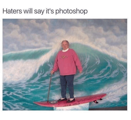 Photoshop, Will, and Haters: Haters will say it's photoshop