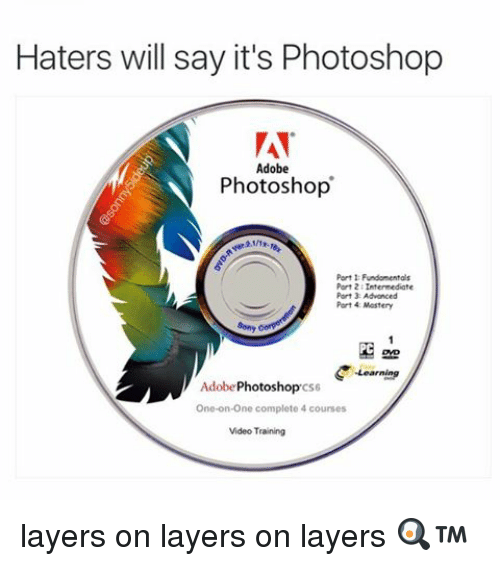 Adobe, Memes, and Photoshop: Haters will say it's Photoshop  AT  Adobe  Photoshop  Port 1 Fundamentals  Part 2  Part Advanced  Port 4 Mastery  Adobe  Photoshop  CS6  One-on-one complete 4 courses  Video Training layers on layers on layers 🍳™