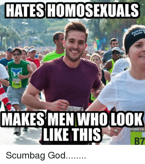 Hates Homosexuals Makes Men Who Look Like This Scumbag God Meme On