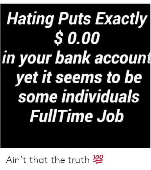 Bank, Truth, and Hood: Hating Puts Exactly  $0.00  in your bank account  yet it seems to be  some individuals  FullTime Job Ain't that the truth 💯