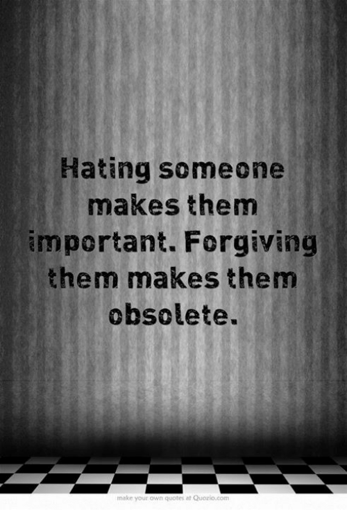 Make Your Own Quote Endearing Hating Someone Makes Them Important Forgiving Them Makes Them