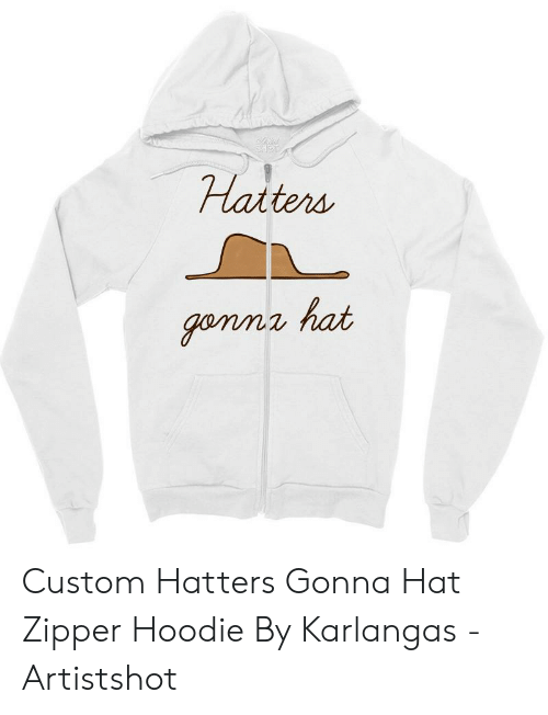 31e38530 Custom, Hat, and Gonna: Hatters gomna hat Custom Hatters Gonna Hat Zipper  Hoodie