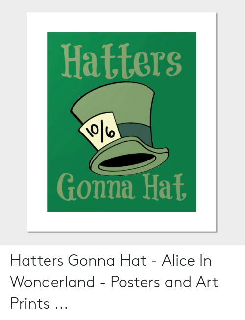 9731c2c0b Hatters Gonna Hat Hatters Gonna Hat - Alice in Wonderland - Posters ...