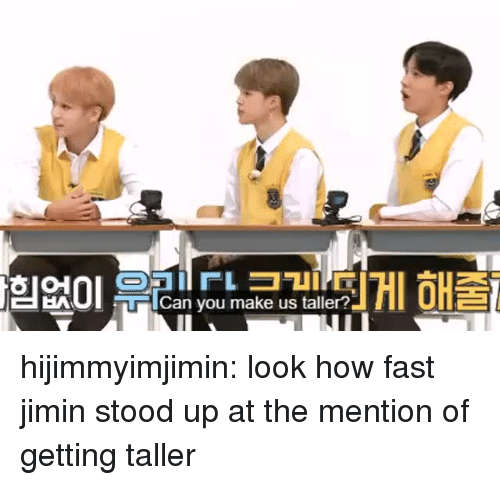 Tumblr, Blog, and How: HAUTCan you make us taller? hijimmyimjimin:  look how fast jimin stood up at the mention of getting taller