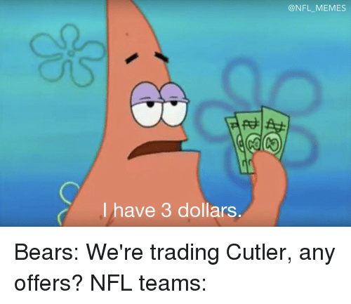 Football, Nfl, and Sports: have 3 dollars  NFL MEMES Bears: We're trading Cutler, any offers? NFL teams:
