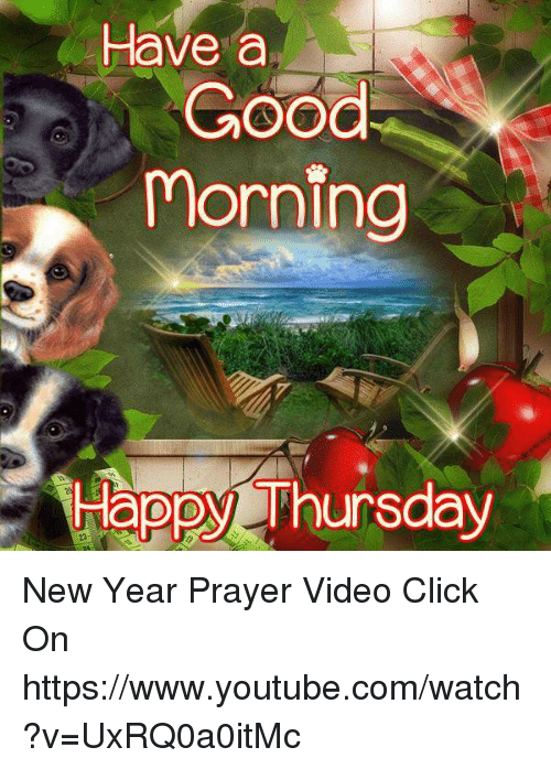 Have A Good Morning Happy Thursday New Year Prayer Video Click On