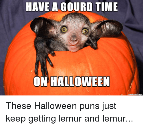 funny halloween and puns have a gourd time on halloween made on imgur - Halloween Pubs