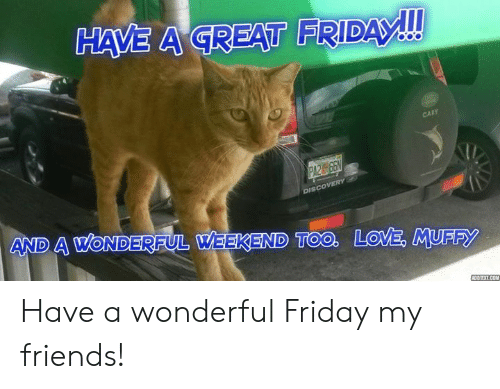 Have A Great Friday Cary Disco Ol And A Wonderful Weekend Too Ove