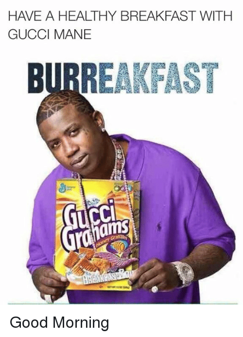 Good Morning Vietnam Gucci Mane : Have a healthy breakfast with gucci mane bubreakfast ams