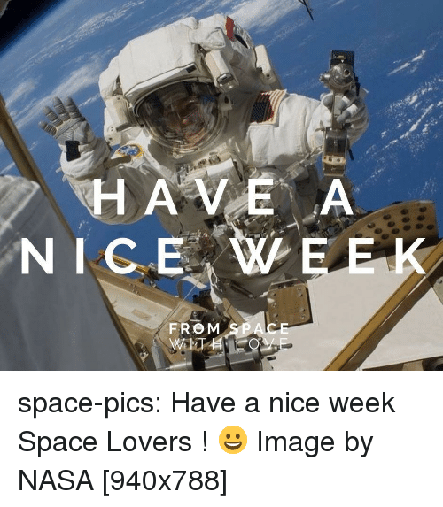 HAVE a NICE WEEK FROM SPA Space-Pics Have a Nice Week Space Lovers
