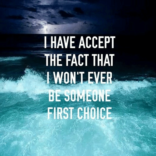 Accept, First, and Someone: HAVE ACCEPT  THE FACT THAT  WON'TEVER  BE SOMEONE  FIRST CHOICE