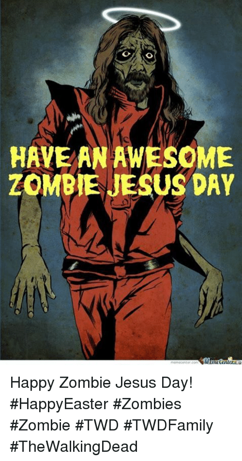 have an awesome zombie jesus day happy zombie jesus day 20753185 ✅ 25 best memes about zombie jesus day zombie jesus day memes