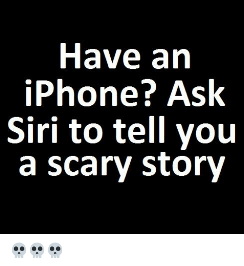 have an iphone ask siri to tell you a scary story iphone