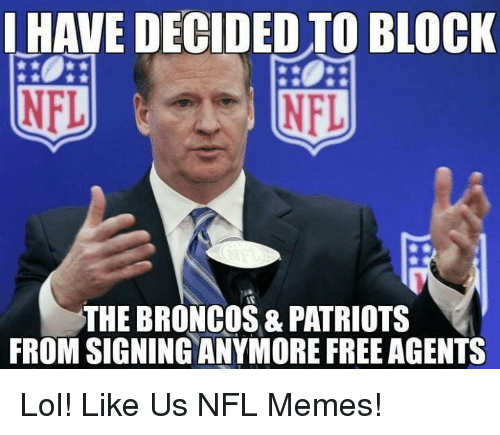 Lol, Memes, and Nfl: HAVE DECIDED TO BLOCK  NFL  NFL  THE BRONCOS & PATRIOTS  FROM SIGNINGANYMOREFREE AGENTS Lol!  Like Us NFL Memes!