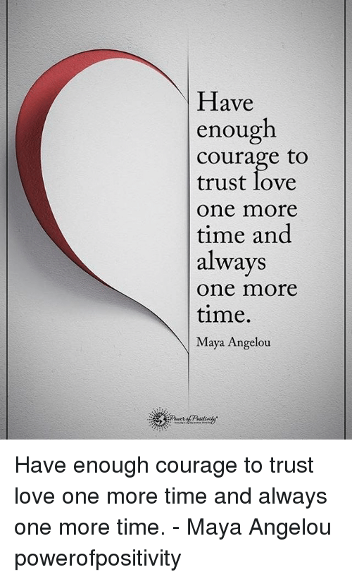 Have Enough Courage To Trust Love One Mn Ore Time And Always One