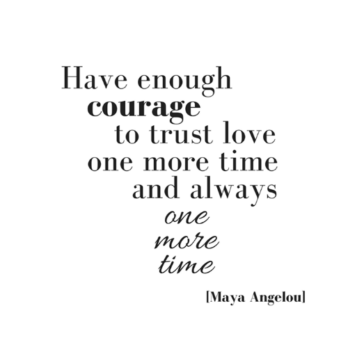 Have Enough Courage To Trust Love One More Time And Always An E Mare