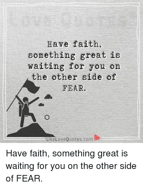 Have Faith Something Great Is Waiting For You On The Other Side Of