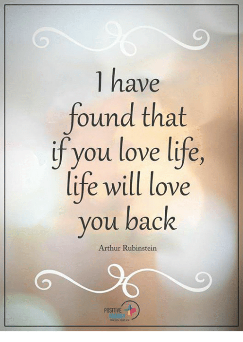Have Found That If You Love Life Life Will Love You Back Arthur