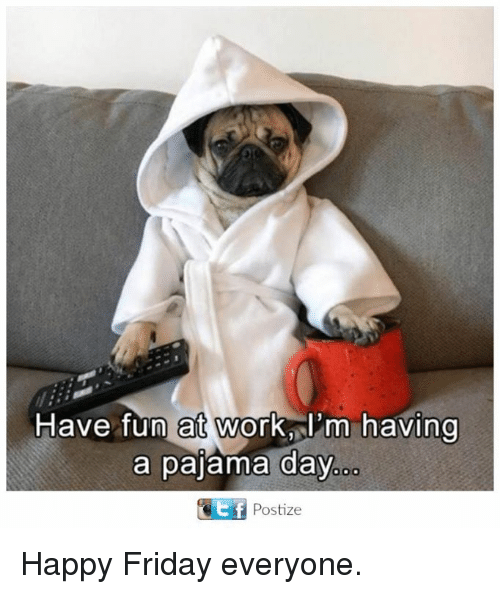 Happy Friday Funny Work: 25+ Best Memes About Pajama Day