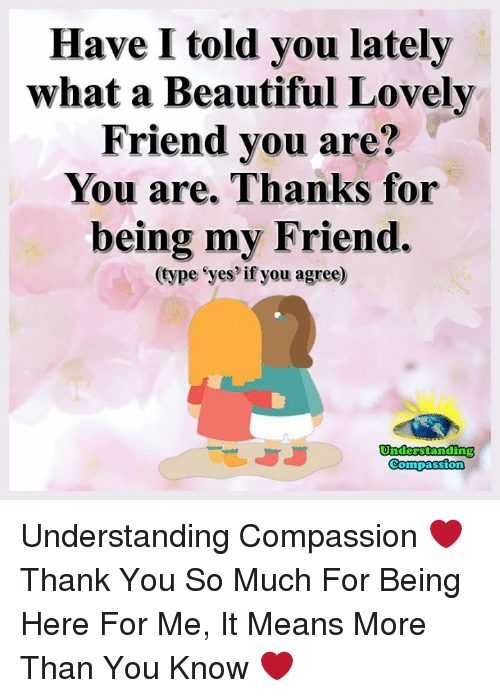 what being a friend means to me Instead of being happy for you, your friend tells you that going back to work makes you a bad parent  it may not mean the friendship is completely over here are.