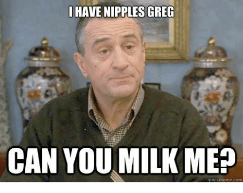 have-nipples-greg-can-you-milk-me-quick-