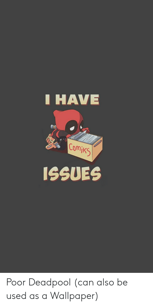 Have Omjks Issues Poor Deadpool Can Also Be Used As A Wallpaper