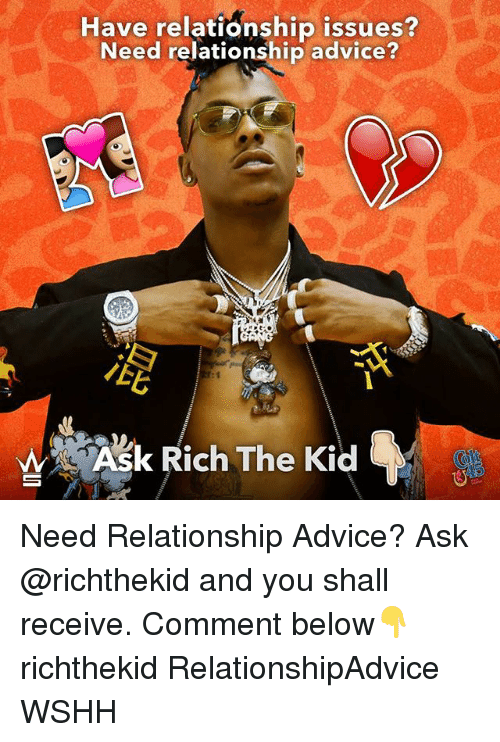 Advice, Memes, and Wshh: Have relationship issues?  Need relationship advice?  Ask Rich The Kid Need Relationship Advice? Ask @richthekid and you shall receive. Comment below👇 richthekid RelationshipAdvice WSHH