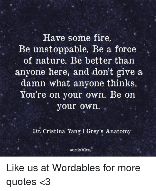 Have Some Fire Be Unstoppable Be a Force of Nature Be ...
