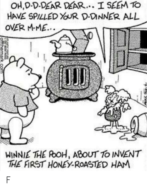 Honey, Ham, and Roh: HAVE SPILLED  OVER MME.  DONNER ALL  WINNIE THE RoH, ABOUT TO INVENT  THE FIRST HONEY-ROASTED HAM F