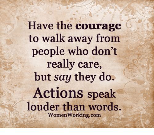 Courage To Know And Say What You Dont >> Have The Courage To Walk Away From People Who Don T Really Care But