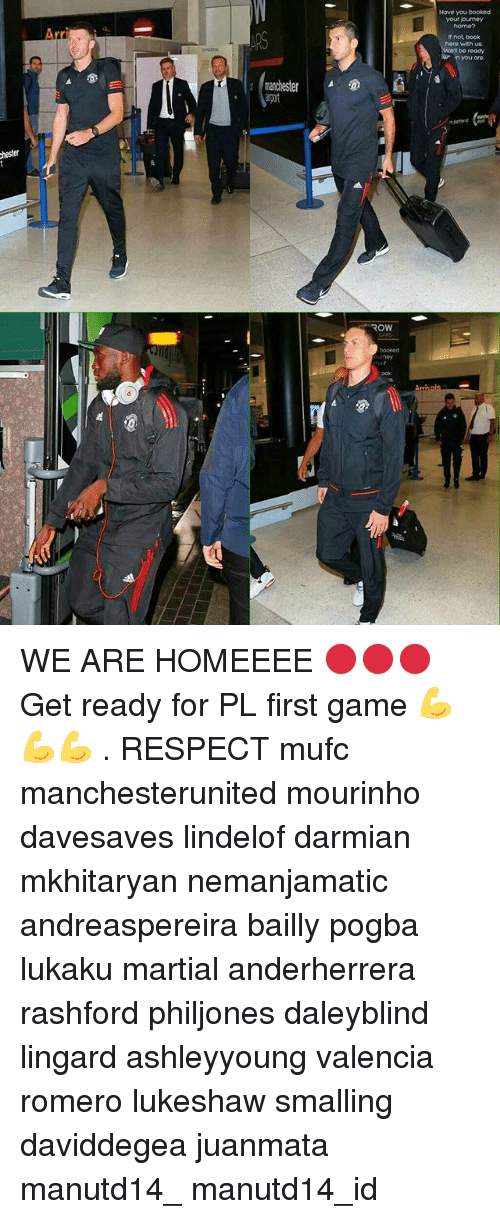 Memes, Respect, and Book: Have you booked  your jourmoy  home?  If not, book  here with us  be ready  wn you ano  anchester 4 WE ARE HOMEEEE 🔴🔴🔴 Get ready for PL first game 💪💪💪 . RESPECT mufc manchesterunited mourinho davesaves lindelof darmian mkhitaryan nemanjamatic andreaspereira bailly pogba lukaku martial anderherrera rashford philjones daleyblind lingard ashleyyoung valencia romero lukeshaw smalling daviddegea juanmata manutd14_ manutd14_id