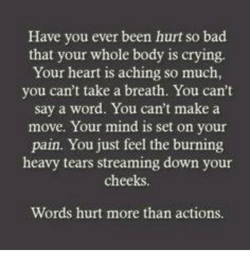 4cd9cfe15a Have You Ever Been Hurt So Bad That Your Whole Body Is Crying Your ...