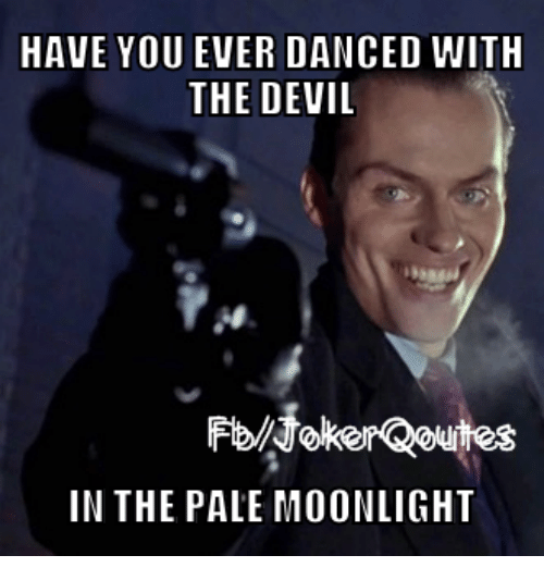 Have You Ever Danced With The Devil In The Pale Moonlight Dancing