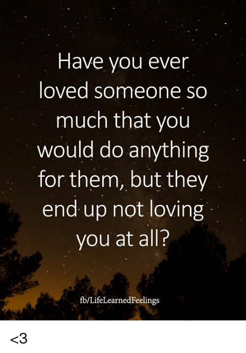 5813c04323a9 Have You Ever Loved Someone So Much That You Would Do Anything for ...